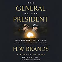 The General vs. the President: MacArthur and Truman at the Brink of Nuclear War Audiobook by H. W. Brands Narrated by Scott Brick
