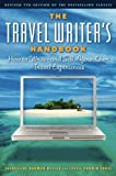 The Travel Writer's Handbook: How to Write — and Sell — Your Own Travel Experiences (Travel Writer's Handbook: How to Write-And Sell-Your Own Travel Experiences)
