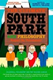 The Ultimate South Park and Philosophy: Respect My Philosophah! (The Blackwell Philosophy and Pop Culture Series)
