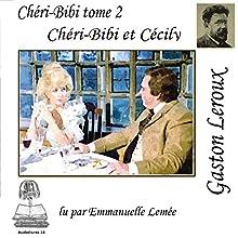 Chéri-Bibi et Cécily (Chéri-Bibi 2) | Livre audio Auteur(s) : Gaston Leroux Narrateur(s) : Emmanuelle Lemée
