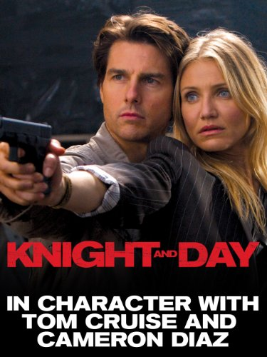 In Character with Tom Cruise and Cameron Diaz of Knight and Day
