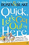 QUICK, LET'S GET OUT OF HERE (0140317848) by Rosen, Michael