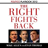 img - for The Right Fights Back: Playbook 2012 (POLITICO Inside Election 2012) book / textbook / text book