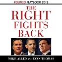 The Right Fights Back: Playbook 2012 (POLITICO Inside Election 2012) (       UNABRIDGED) by Evan Thomas, Mike Allen Narrated by Mike Chamberlain