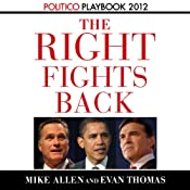 The Right Fights Back: Playbook 2012 (POLITICO Inside Election 2012) | [Evan Thomas, Mike Allen]