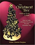 The Christment Tree : How to Make Christian Ornaments for Your Christmas Tree, Vol. 1