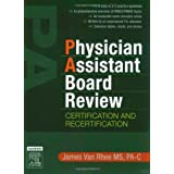 Physician Assistant Board Review: Certification and Recertification with online exam simulation.  Expert Consult - Online and Print, 1e ~ James Van Rhee MS  PA-C
