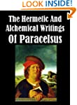 The Hermetic and Alchemical Writings...