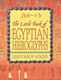 The Little Book of Egyptian Hieroglyphs (0340794917) by Adkins, Roy