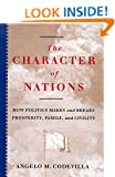 The Character Of Nations: How Politics Makes And Breaks Prosperity, Family, And Civility