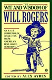 The Wit and Wisdom of Will Rogers: An A-to-Z Compendium of Quotes from Americas Best-Loved Humorist