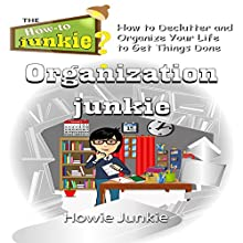Organization Junkie: How to Declutter and Organize Your Life to Get Things Done Audiobook by Howie Junkie Narrated by  How-To Junkie