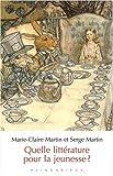 echange, troc Marie-Claire Martin, Serge Martin - Quelle littérature pour la jeunesse ?
