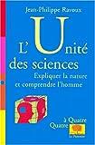 echange, troc Jean-Philippe Ravoux - L'unité des sciences : expliquer la nature, comprendre l'homme