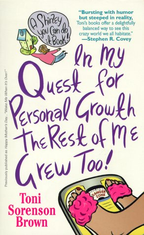 In My Quest For Personal Growth, The Rest Of Me Grew Too! (Shirley You Can Do It Books), Brown,Toni Sorenson
