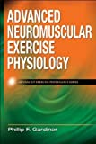 img - for Advanced Neuromuscular Exercise Physiology (Advanced Exercise Physiology) 1st (first) Edition by Gardiner, Phillip published by Human Kinetics (2011) book / textbook / text book