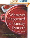 Whatever Happened to Sunday Dinner?:...