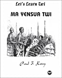 Let's Learn Twi: Ma Yensua Twi (Paul A. Kotey)