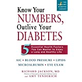 Know Your Numbers, Outlive Your Diabetes: 5 Essential Health Factors You Can Master to Enjoy a Long and Healthy Life (Marlowe Diabetes Library) ~ Richard Jackson