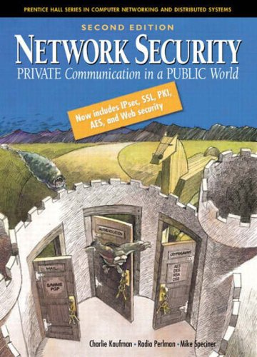 Network Security: Private Communication in a Public World...