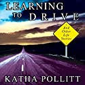 Learning to Drive: And Other Life Stories Audiobook by Katha Pollitt Narrated by Dina Pearlman