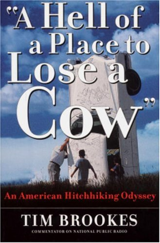 Hell of a Place to Lose a Cow : An American Hitchhiking Odyssey, TIM BROOKES