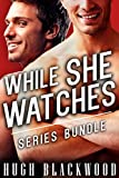 WHILE SHE WATCHES - Series Bundle (First Gay Cuckold Menage MMF Bisexual Romance)