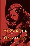 """Sarah Maza, """"Violette Noziere: A Story of Murder in 1930s Paris"""" (U. of California Press, 2012)"""