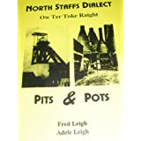"North Staffs Dialect Pits & Pots ""Ow Ter Toke Raight"": A Vernacular Glossary, Sayings & Proverbs, Myths & Legendsby Fred Leigh"