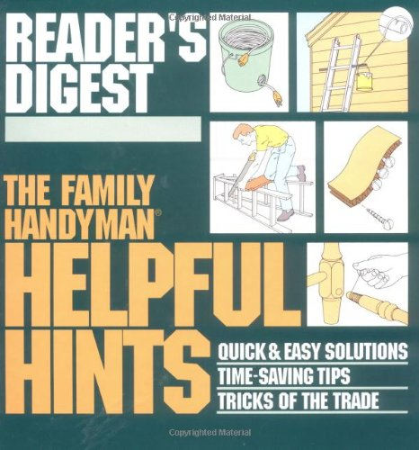 The Family Handyman: Helpful Hints : Quick & Easy Solutions / Time-Saving Tips / Tricks of the Trade (Family Handyma