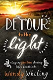 Detour to the Light: Staying Positive During Life's Roadblocks
