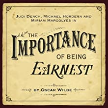 The Importance of Being Earnest (Dramatised)  by Oscar Wilde Narrated by Judi Dench, Miriam Margoyles, Martin Clunes