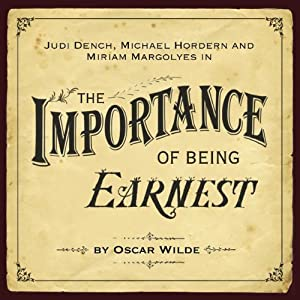 The Importance of Being Earnest (Dramatised) | [Oscar Wilde]