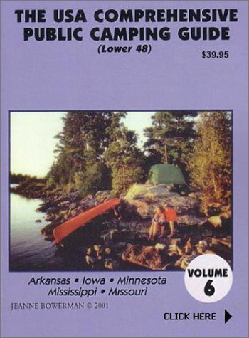 The U.S.A. Comprehensive Public Camping Guide (Lower 48), Vol. 6: Arkansas, Iowa, Minnesota, Mississippi, Missouri