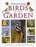 ATTRACTING BIRDS TO YOUR GARDEN DAVID COTTRIDGE STEPHEN MOSS
