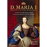 D. Maria I - A vida notável de uma rainha louca