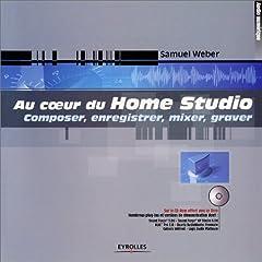 Au c?ur du Home Studio (+ CD Room offert)