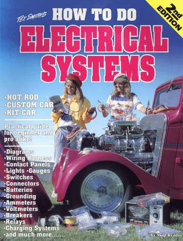 How to Do Electrical Systems: Most Everything About Auto Electrics (Tex Smith's)