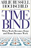 The Time Bind: When Work Becomes Home and Home Becomes Work (080504471X) by Arlie Russell Hochschild