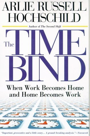 Time Bind : When Work Becomes Home and Home Becomes Work, Hochschild,Arlie Russell
