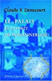echange, troc Claude François Denecourt - Le palais et la forêt de Fontainebleau ou itinéraire historique et descriptif de ces lieux remarquables et pittoresques