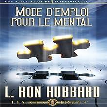 Mode D'emploi pour le Mental [Operation Manual for the Mind] | Livre audio Auteur(s) : L. Ron Hubbard Narrateur(s) :  uncredited