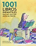 Blake Quentin 1001 libros infantiles que hay que leer antes de crecer / 1001 Children's Books You Must Read Before You Grow Up