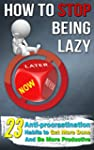 How To Stop Being Lazy: 23 Anti-Procr...