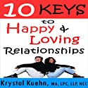 10 Keys to Happy & Loving Relationships (       UNABRIDGED) by Krystal Kuehn Narrated by Doug Hannah
