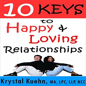 10 Keys to Happy & Loving Relationships | [Krystal Kuehn]