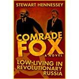 COMRADE FOX: Low-living in Revolutionary Russia (The Life and Times of Archibald Brinsley Fox Book 1)by Stewart Hennessey