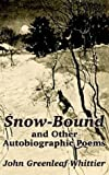 Snow-Bound and Other Autobiographic Poems