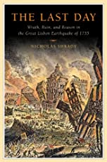 The Last Day: Wrath, Ruin, and Reason in the Great Lisbon Earthquake of 1755