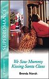 We Saw Mommy Kissing Santa Claus (Harlequin Superromance No. 1021) (0373710216) by Novak, Brenda